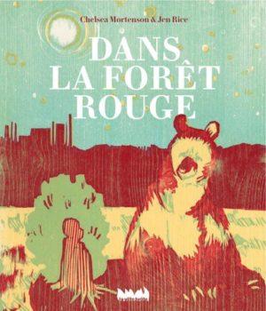 Dans la forêt rouge est un album jeunesse co-écrit par les autrices américaines Chelsea Mortenson et Jen Rice. Il paraît en 2019 aux éditions La ville brûle.